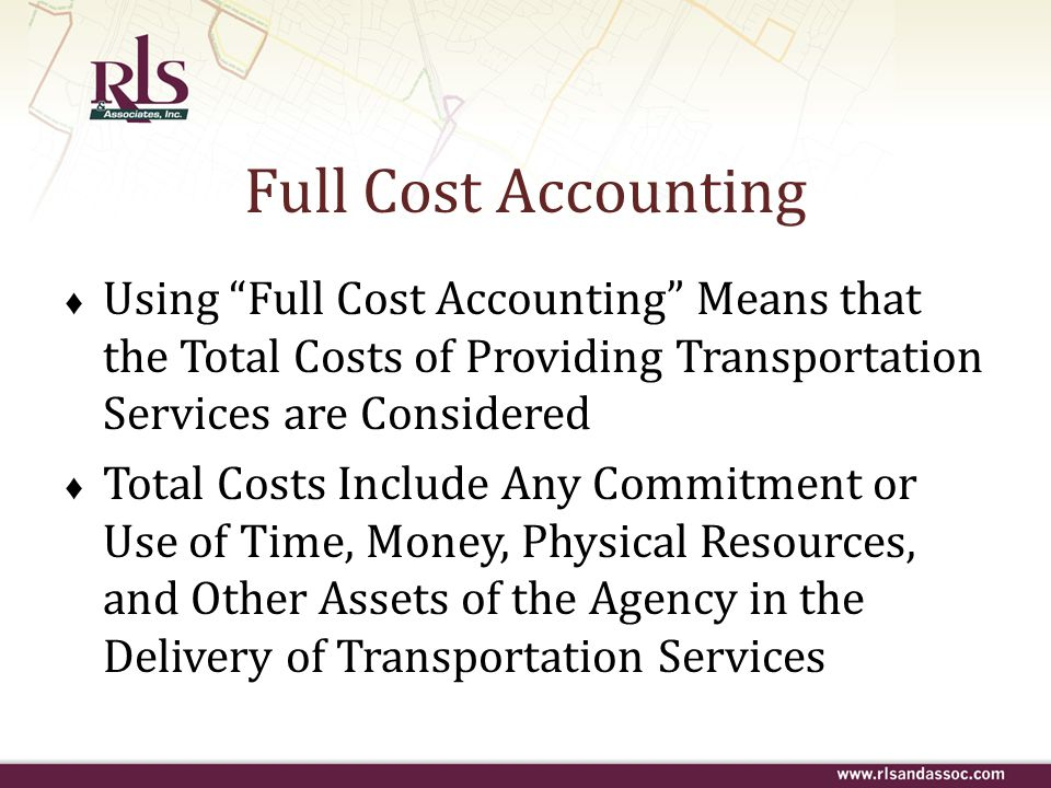 Full Cost Accounting Using Full Cost Accounting Means that the Total Costs of Providing Transportation Services are Considered.