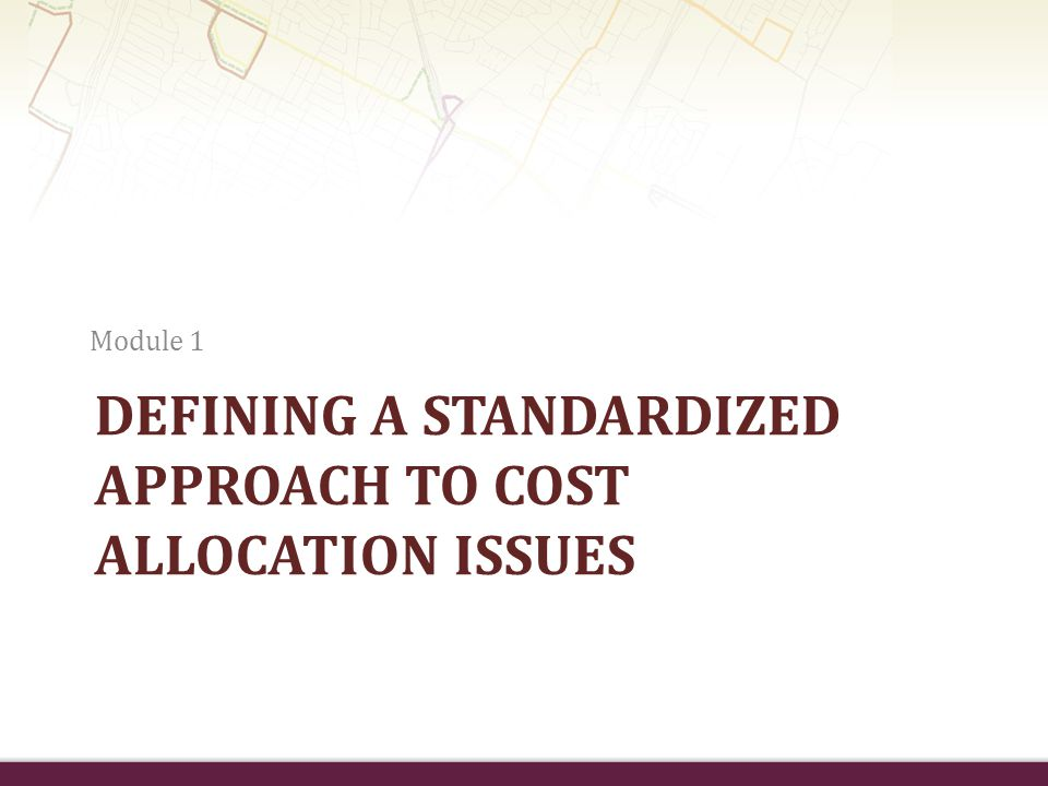 Defining a Standardized Approach to Cost Allocation Issues
