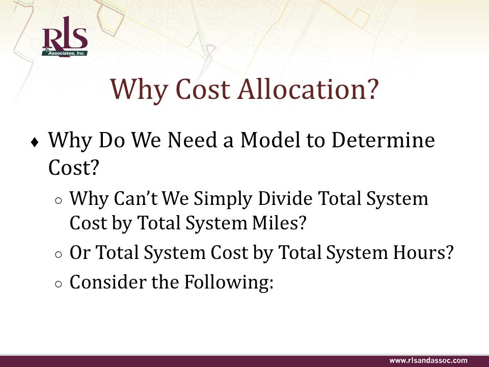 Why Cost Allocation Why Do We Need a Model to Determine Cost