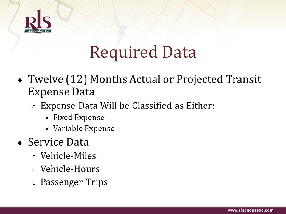 Required Data Twelve (12) Months Actual or Projected Transit Expense Data. Expense Data Will be Classified as Either: