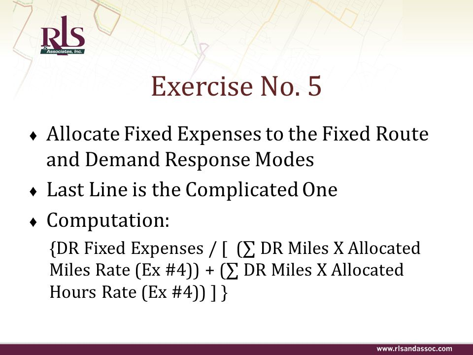 Exercise No. 5 Allocate Fixed Expenses to the Fixed Route and Demand Response Modes. Last Line is the Complicated One.