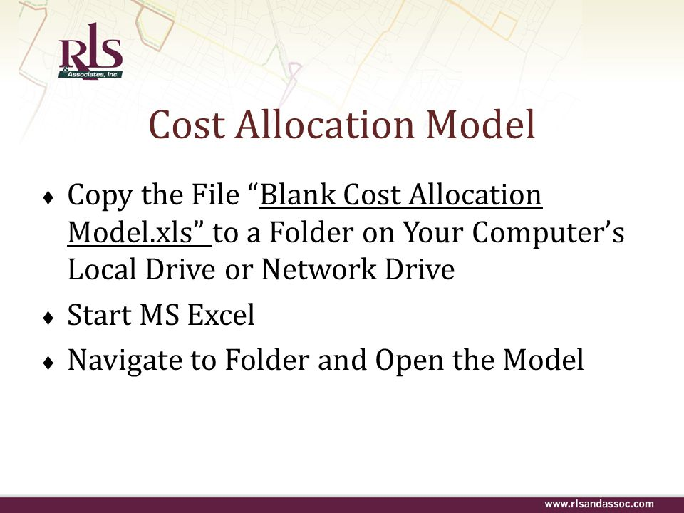 Cost Allocation Model Copy the File Blank Cost Allocation Model.xls to a Folder on Your Computer's Local Drive or Network Drive.