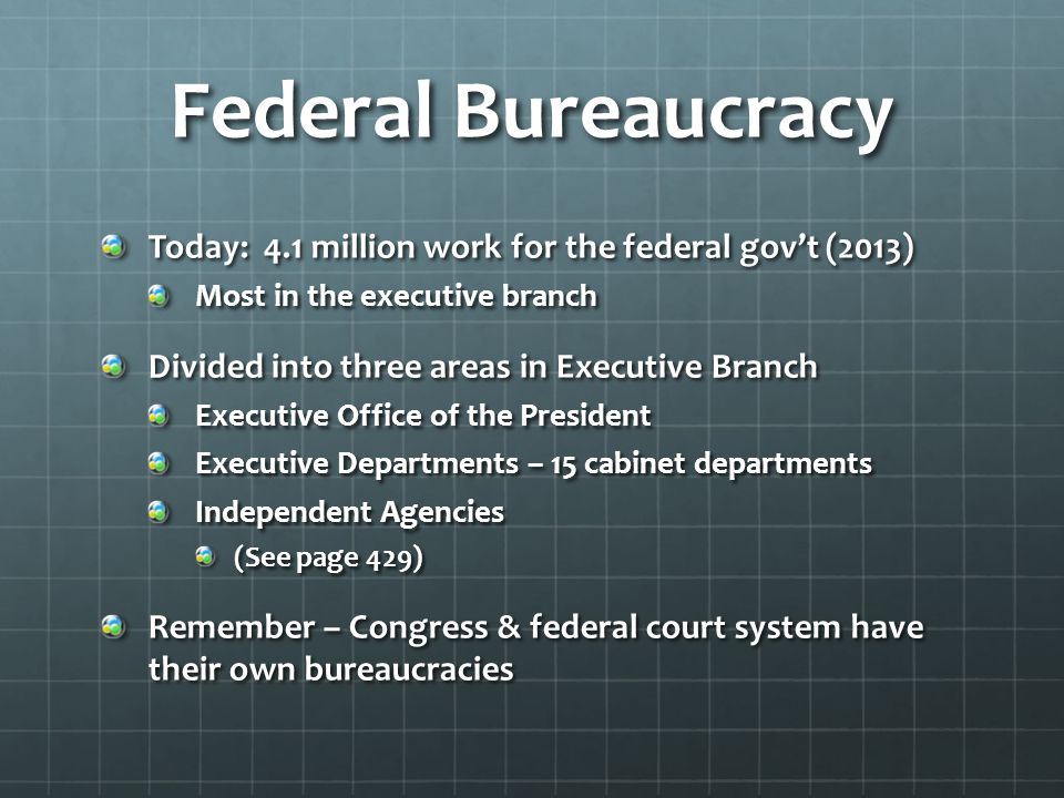 Federal Bureaucracy Today: 4.1 million work for the federal gov't (2013) Most in the executive branch.