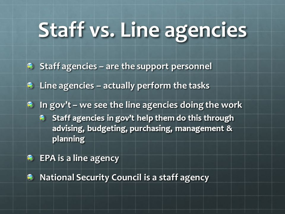 Staff vs. Line agencies Staff agencies – are the support personnel