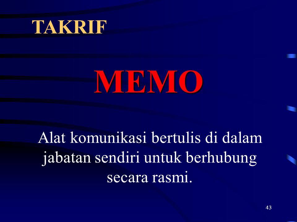 TAKRIF MEMO Alat komunikasi bertulis di dalam jabatan sendiri untuk berhubung secara rasmi.