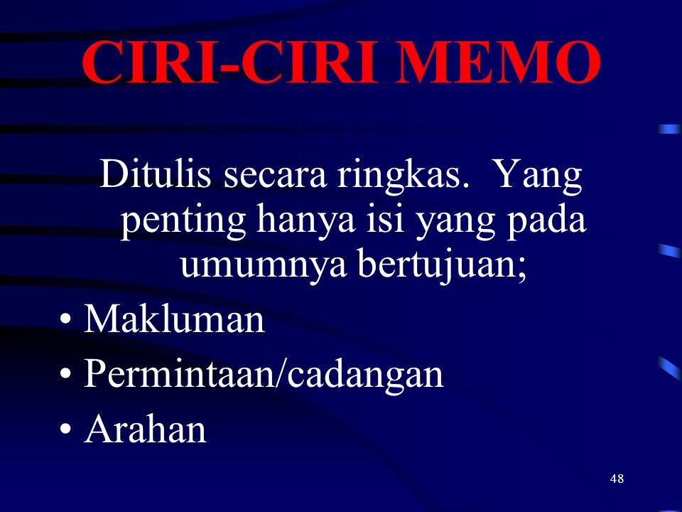 CIRI-CIRI MEMO Ditulis secara ringkas. Yang penting hanya isi yang pada umumnya bertujuan; Makluman.
