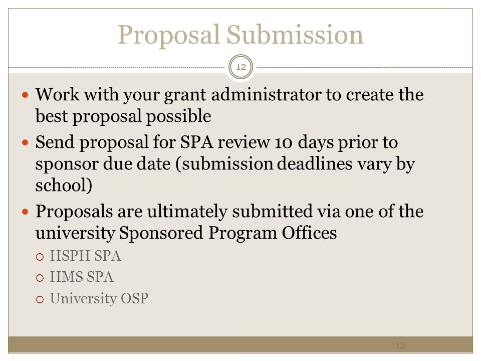 Proposal Submission 12. Work with your grant administrator to create the best proposal possible.