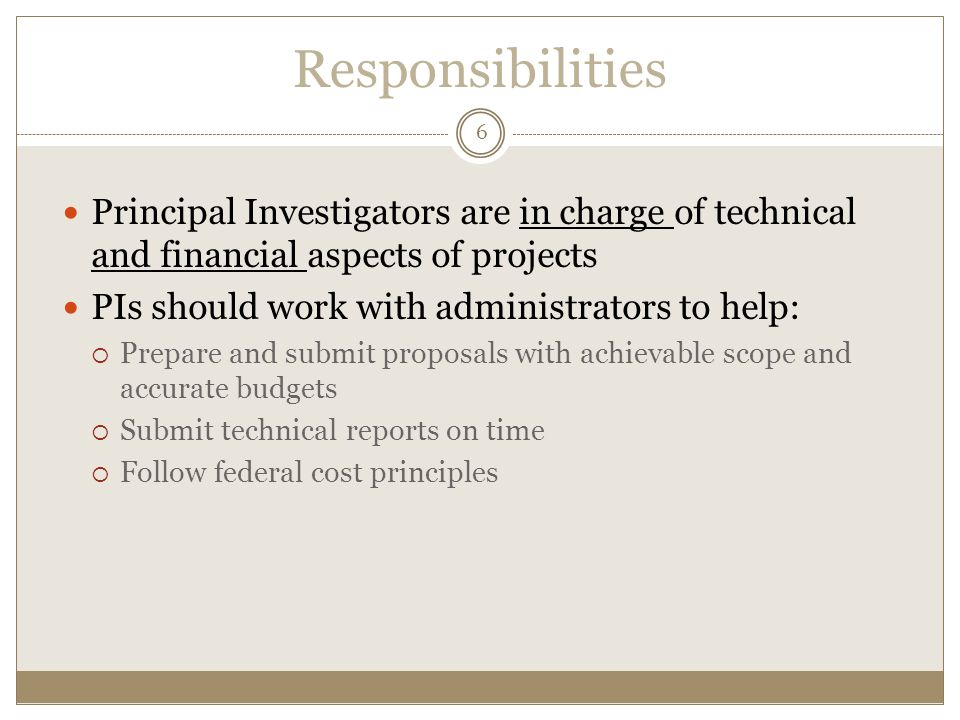 Responsibilities 6. Principal Investigators are in charge of technical and financial aspects of projects.