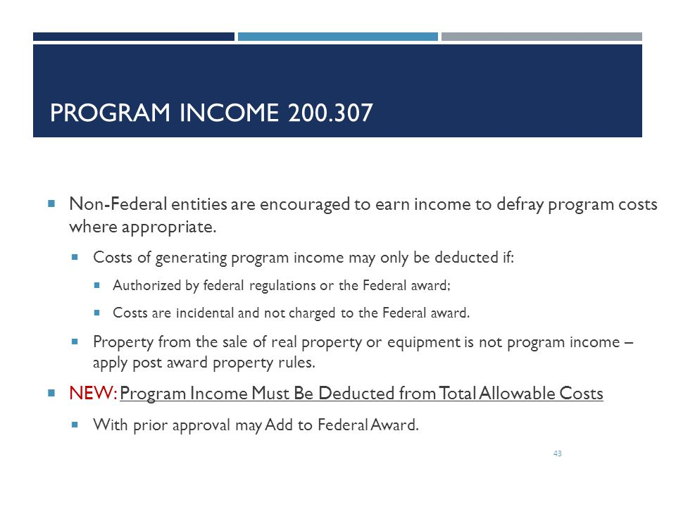 Program Income 200.307 Non-Federal entities are encouraged to earn income to defray program costs where appropriate.