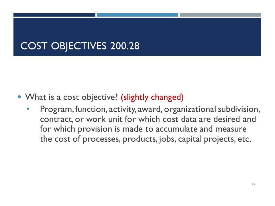 Cost Objectives 200.28 What is a cost objective (slightly changed)