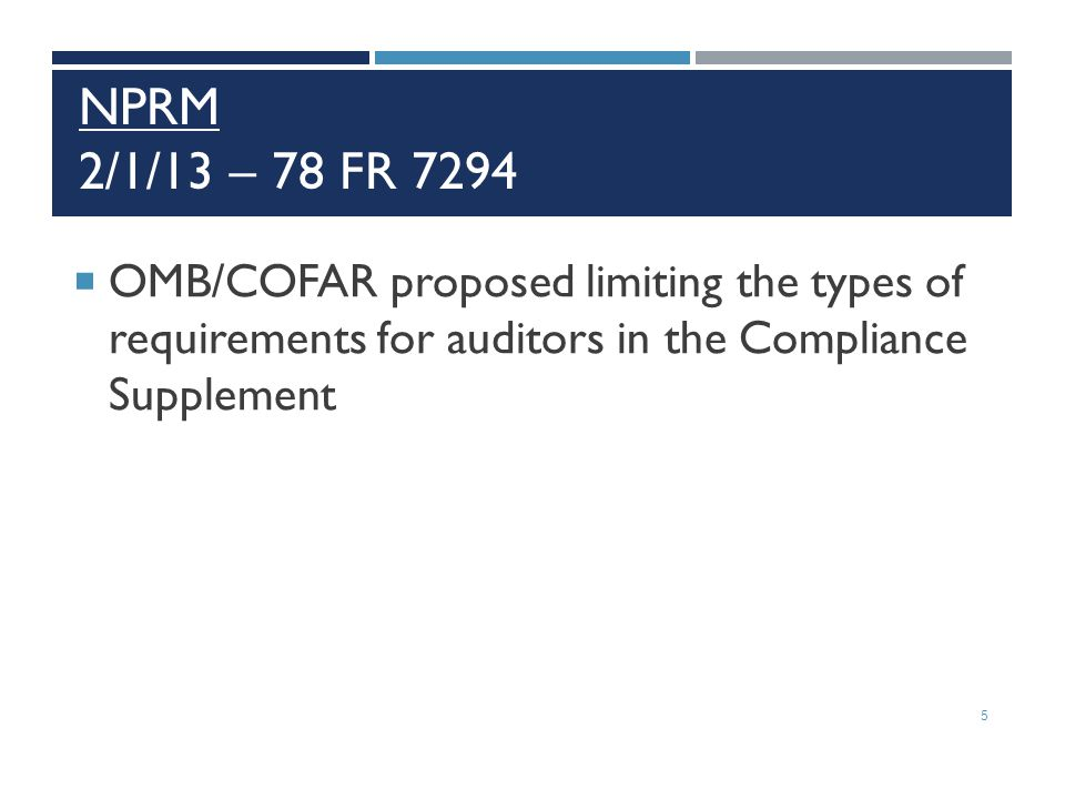 NPRM 2/1/13 – 78 FR 7294 OMB/COFAR proposed limiting the types of requirements for auditors in the Compliance Supplement.