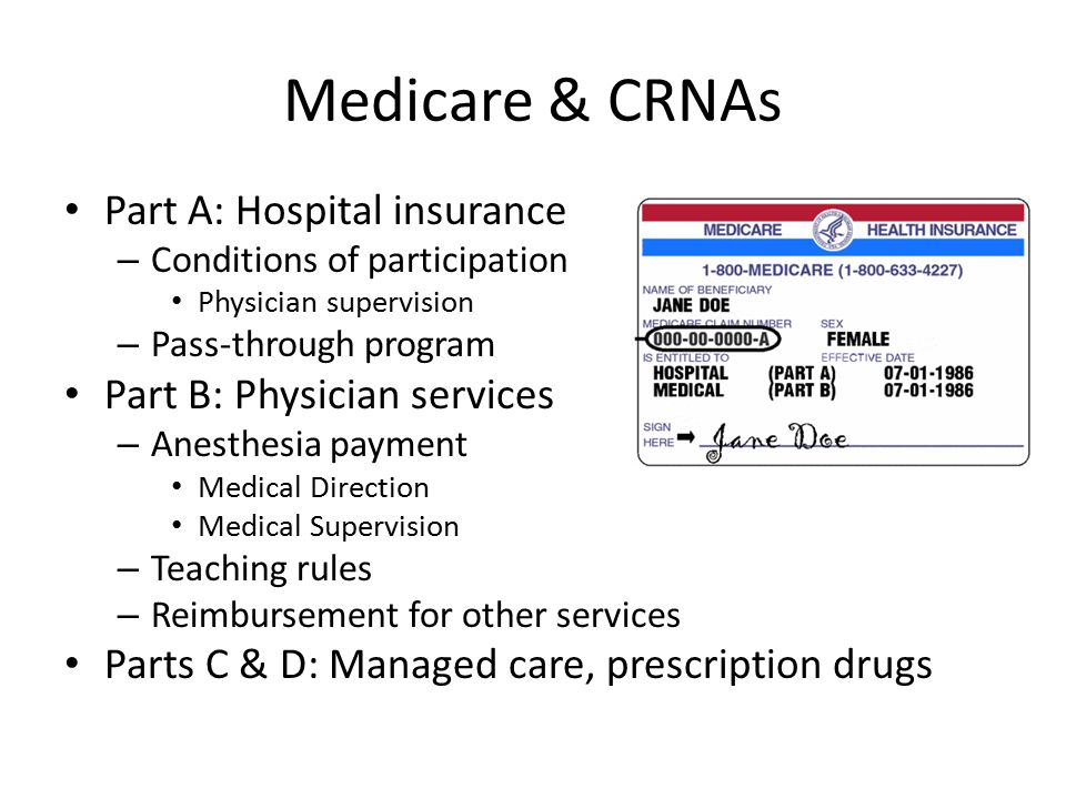 Medicare & CRNAs Part A: Hospital insurance Part B: Physician services