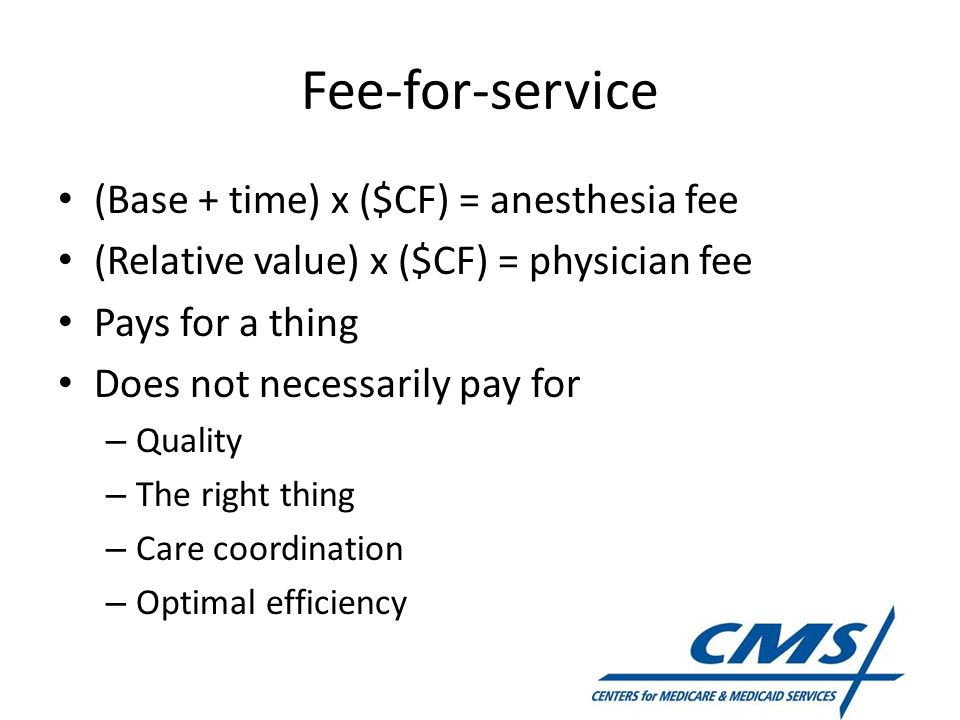 Fee-for-service (Base + time) x ($CF) = anesthesia fee