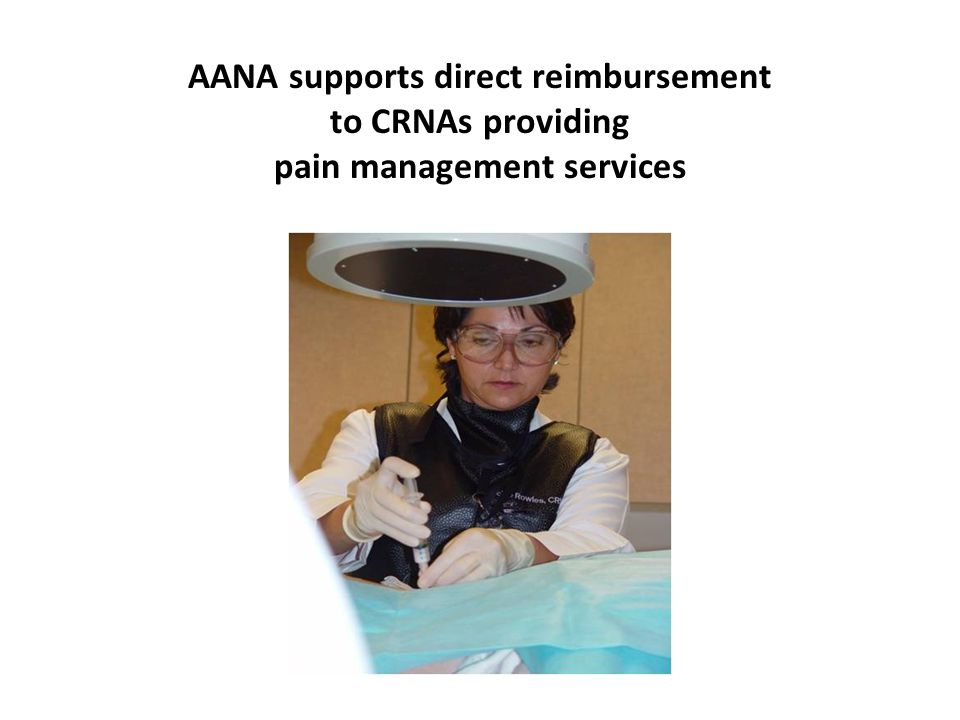 AANA supports direct reimbursement to CRNAs providing pain management services