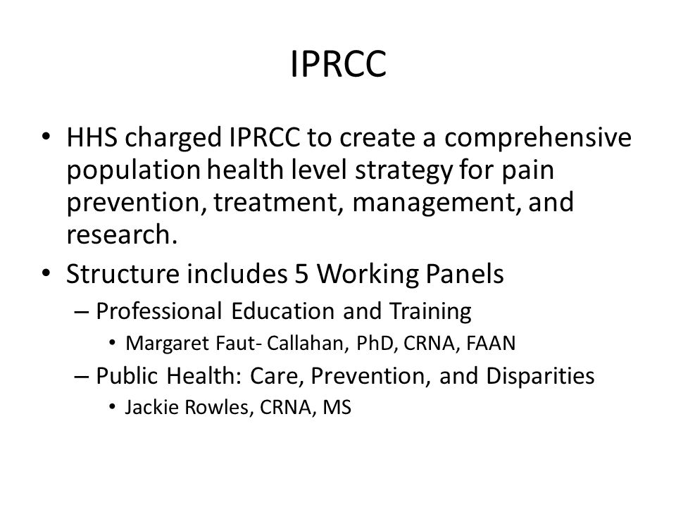 IPRCC HHS charged IPRCC to create a comprehensive population health level strategy for pain prevention, treatment, management, and research.
