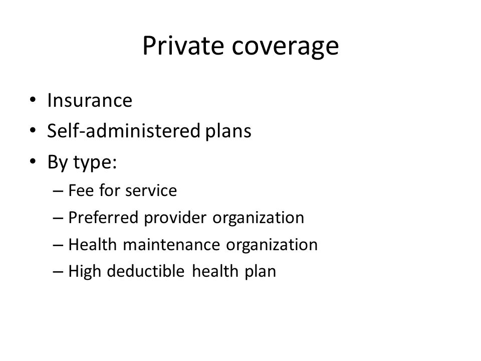Private coverage Insurance Self-administered plans By type: