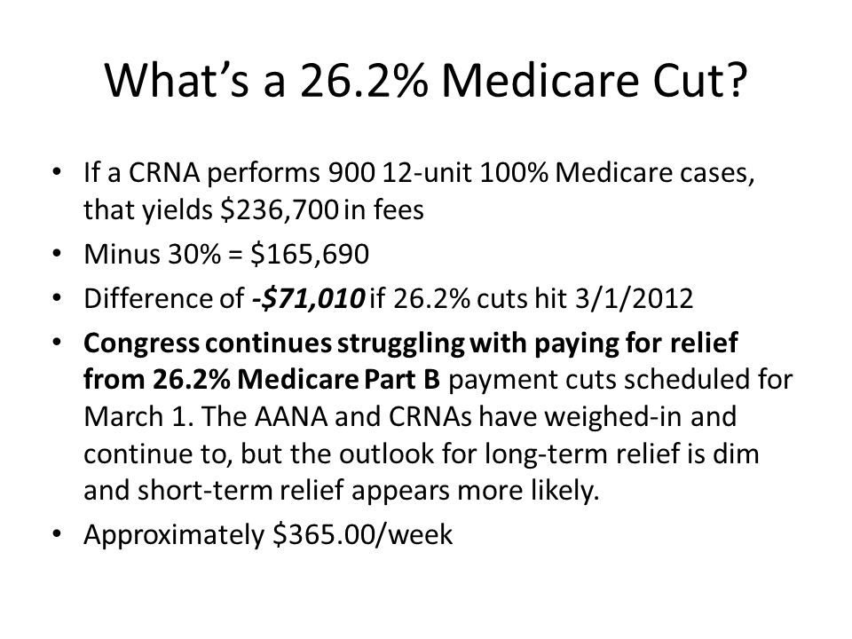 What's a 26.2% Medicare Cut If a CRNA performs 900 12-unit 100% Medicare cases, that yields $236,700 in fees.