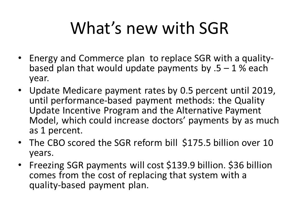 What's new with SGR Energy and Commerce plan to replace SGR with a quality-based plan that would update payments by .5 – 1 % each year.