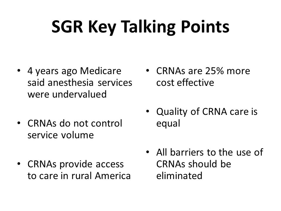 SGR Key Talking Points 4 years ago Medicare said anesthesia services were undervalued. CRNAs do not control service volume.