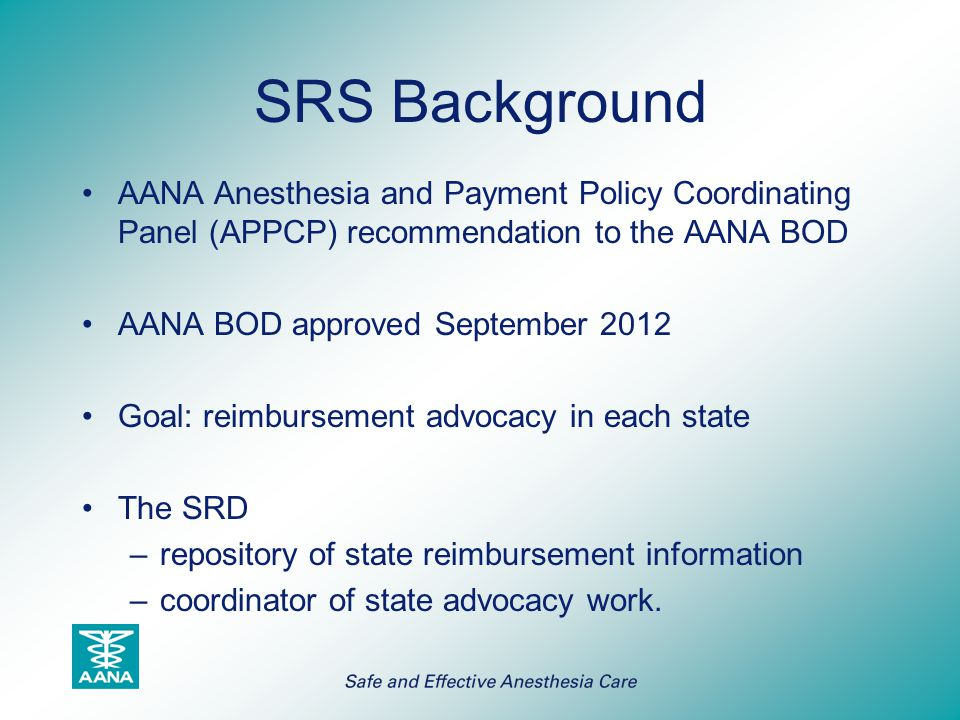 SRS Background AANA Anesthesia and Payment Policy Coordinating Panel (APPCP) recommendation to the AANA BOD.