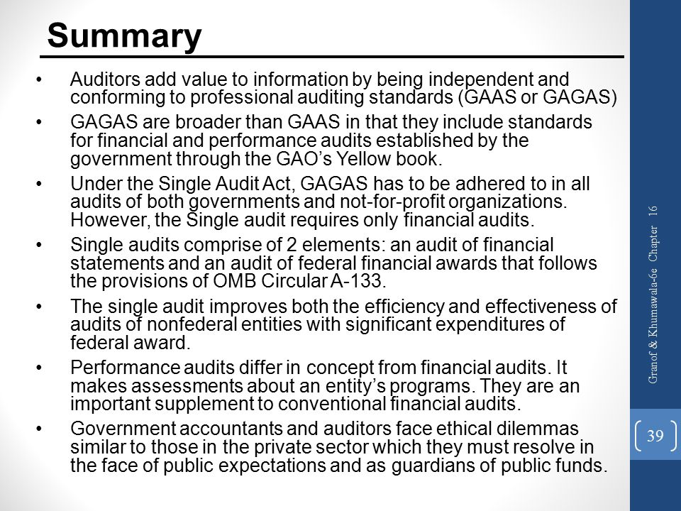 Summary Auditors add value to information by being independent and conforming to professional auditing standards (GAAS or GAGAS)