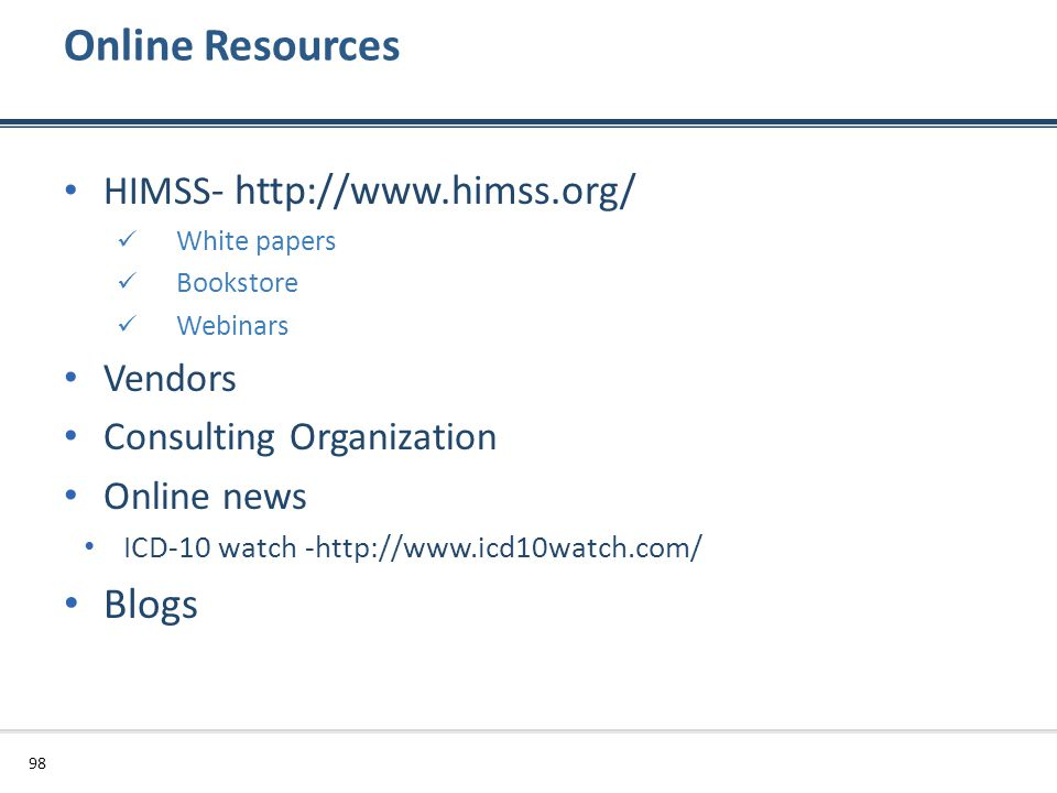Online Resources Blogs HIMSS- http://www.himss.org/ Vendors
