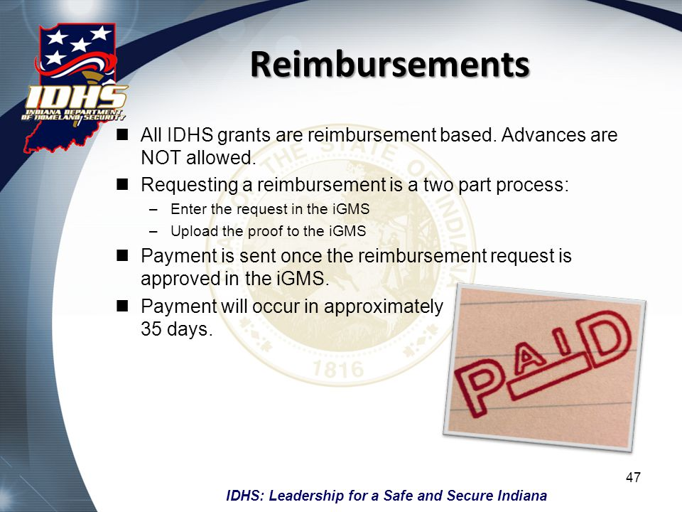 Reimbursements All IDHS grants are reimbursement based. Advances are NOT allowed. Requesting a reimbursement is a two part process:
