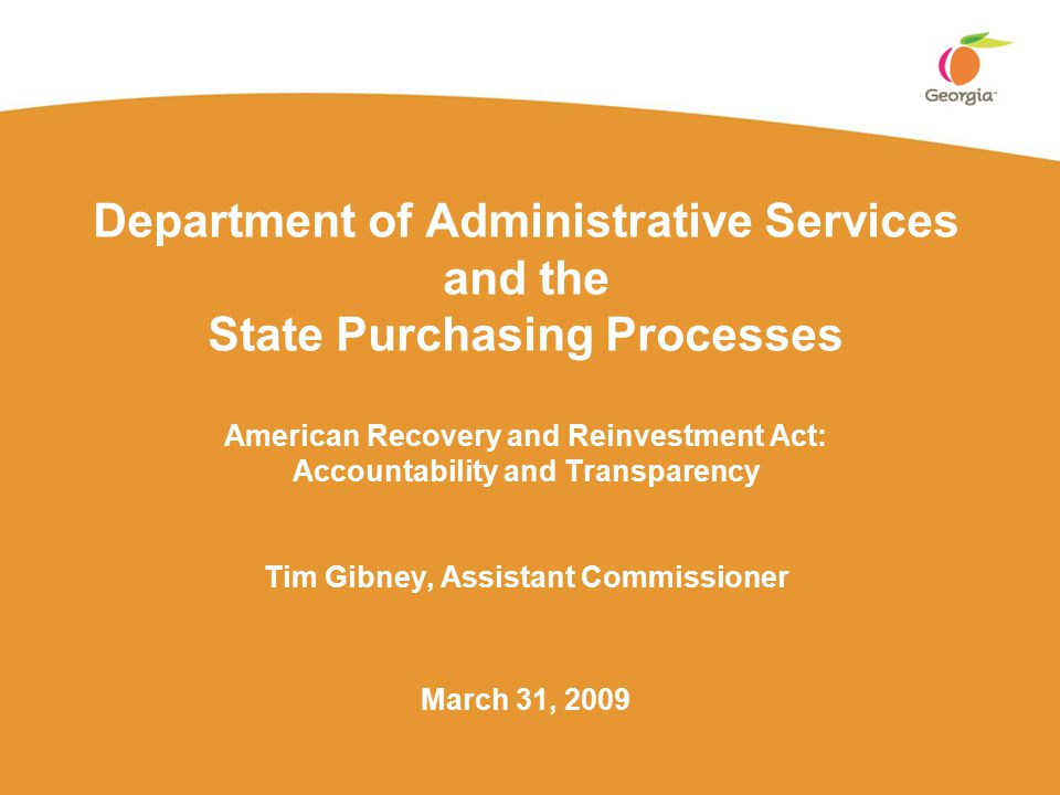Department of Administrative Services and the State Purchasing Processes American Recovery and Reinvestment Act: Accountability and Transparency Tim Gibney, Assistant Commissioner