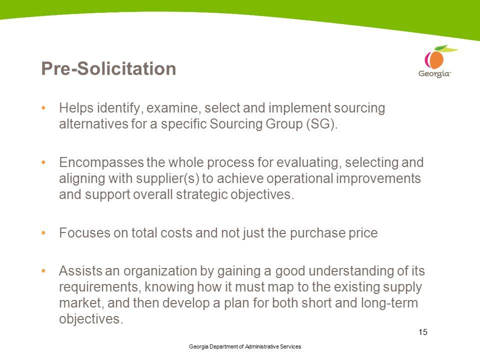 Pre-Solicitation Helps identify, examine, select and implement sourcing alternatives for a specific Sourcing Group (SG).
