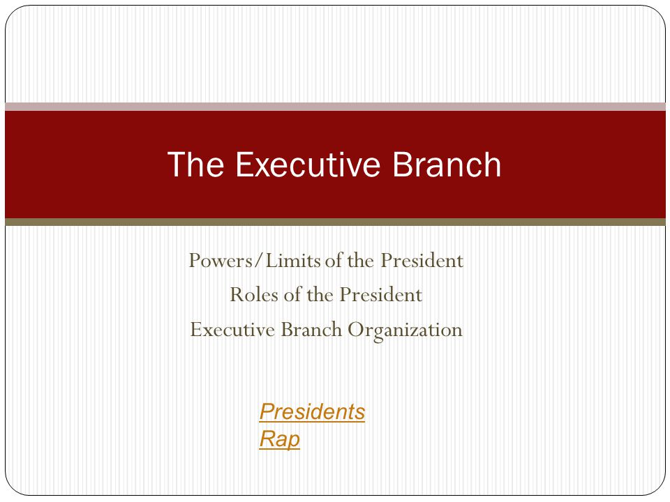 The Executive Branch Powers/Limits of the President
