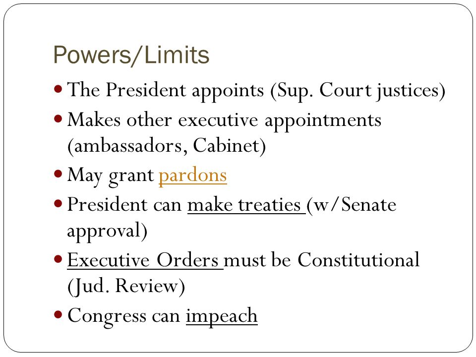 Powers/Limits The President appoints (Sup. Court justices)