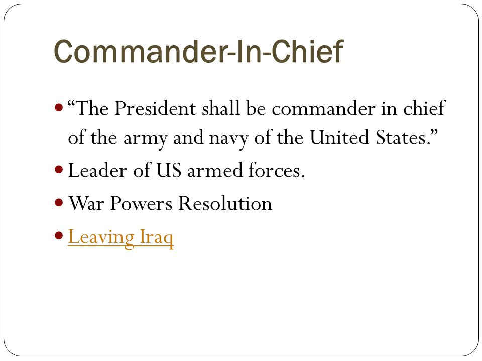 Commander-In-Chief The President shall be commander in chief of the army and navy of the United States.