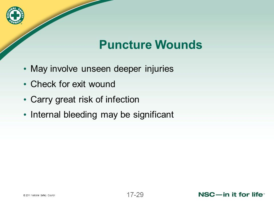Puncture Wounds May involve unseen deeper injuries