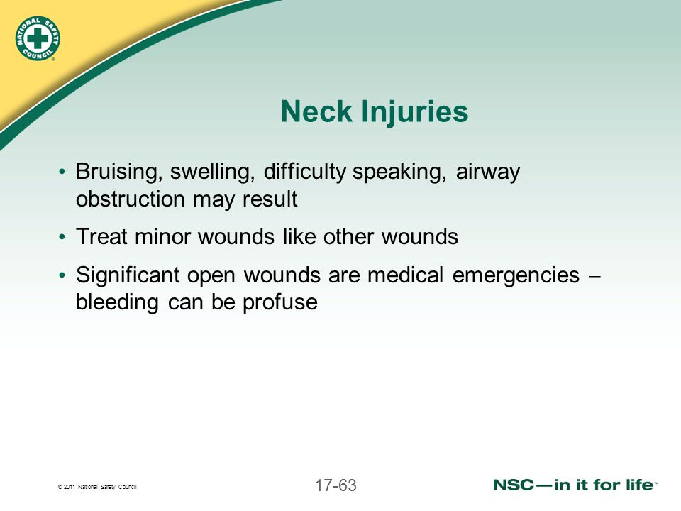 Neck Injuries Bruising, swelling, difficulty speaking, airway obstruction may result. Treat minor wounds like other wounds.