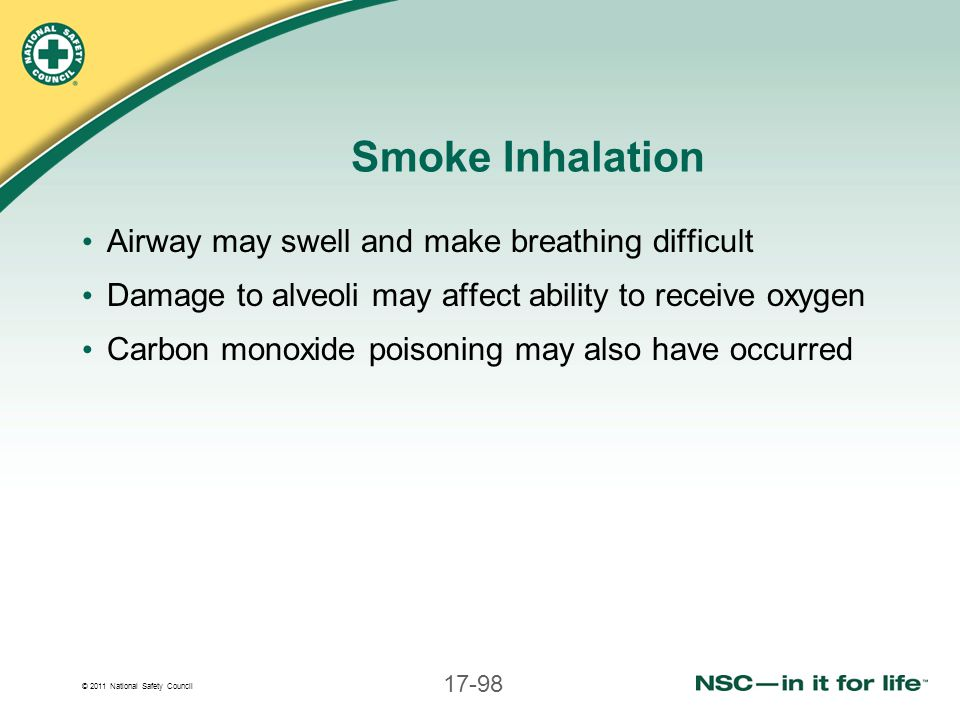 Smoke Inhalation Airway may swell and make breathing difficult