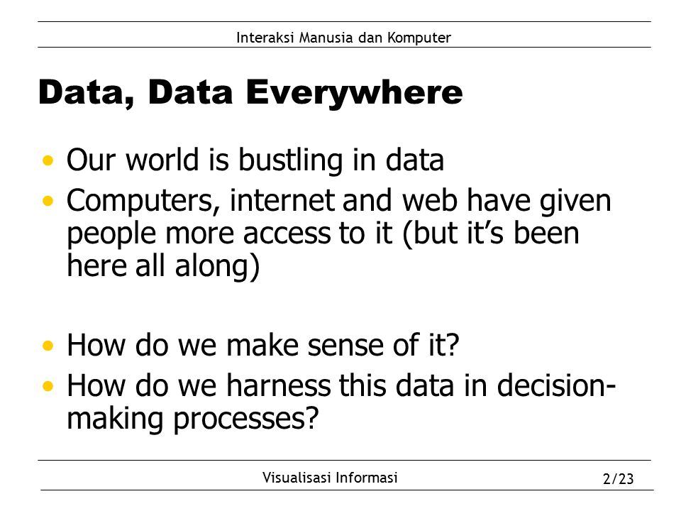 Data, Data Everywhere Our world is bustling in data
