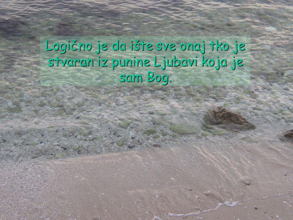 Logično je da ište sve onaj tko je stvaran iz punine Ljubavi koja je sam Bog.