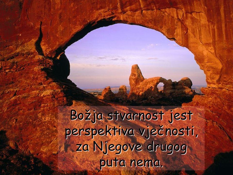 Božja stvarnost jest perspektiva vječnosti, za Njegove drugog puta nema.
