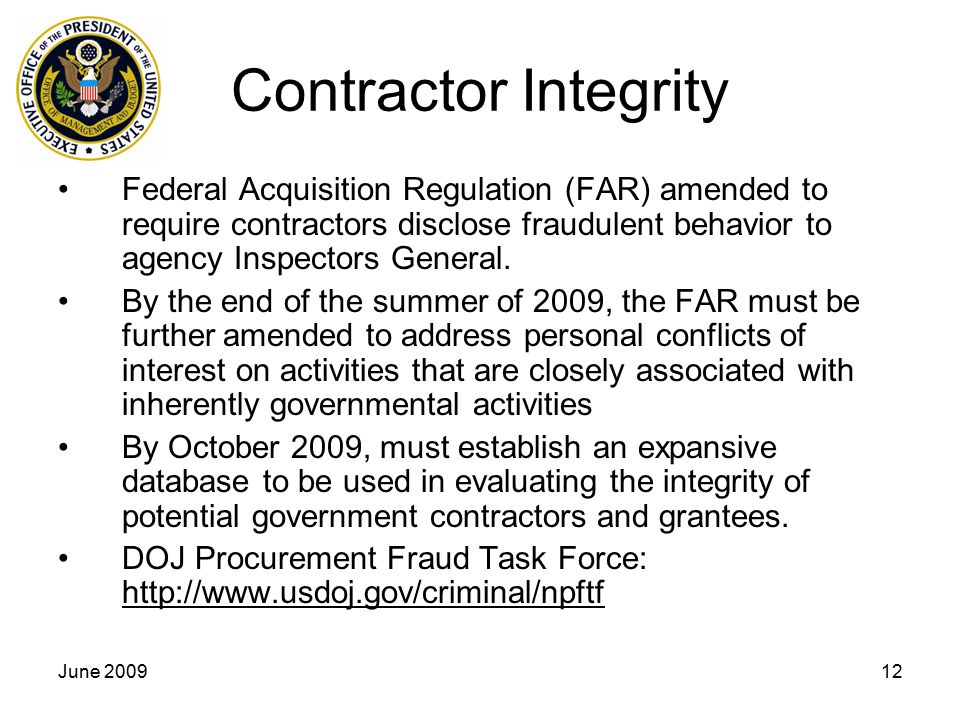 Contractor Integrity Federal Acquisition Regulation (FAR) amended to require contractors disclose fraudulent behavior to agency Inspectors General.