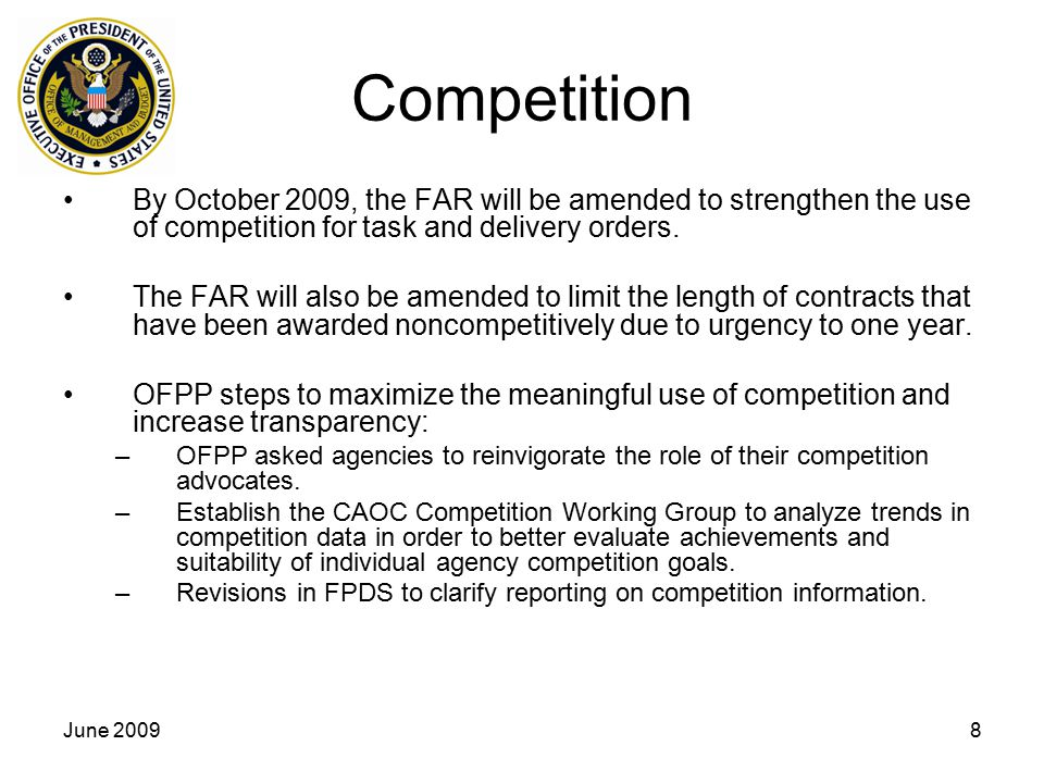 Competition By October 2009, the FAR will be amended to strengthen the use of competition for task and delivery orders.