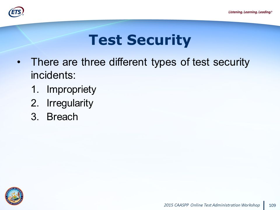 Test Security There are three different types of test security incidents: Impropriety. Irregularity.