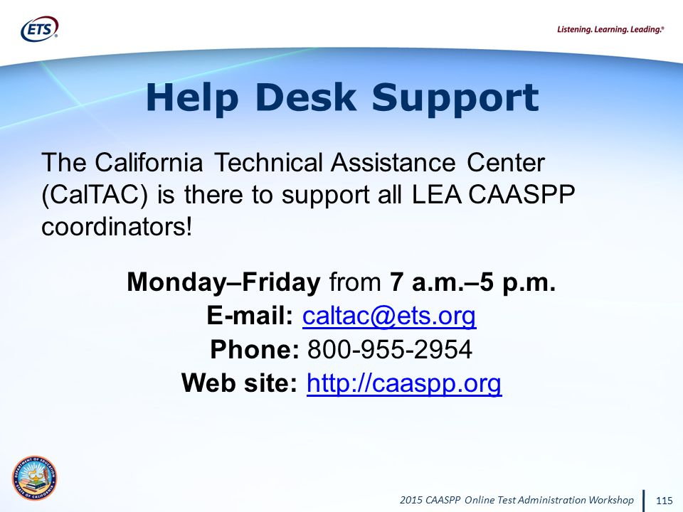 Help Desk Support The California Technical Assistance Center (CalTAC) is there to support all LEA CAASPP coordinators!