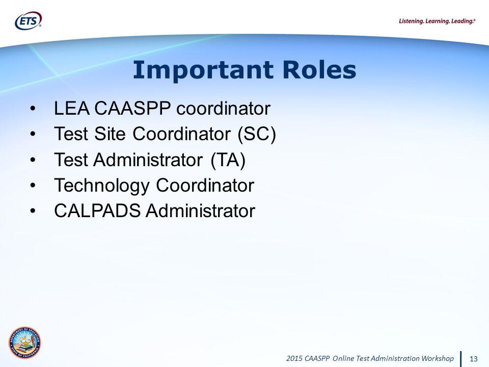 Important Roles LEA CAASPP coordinator Test Site Coordinator (SC)