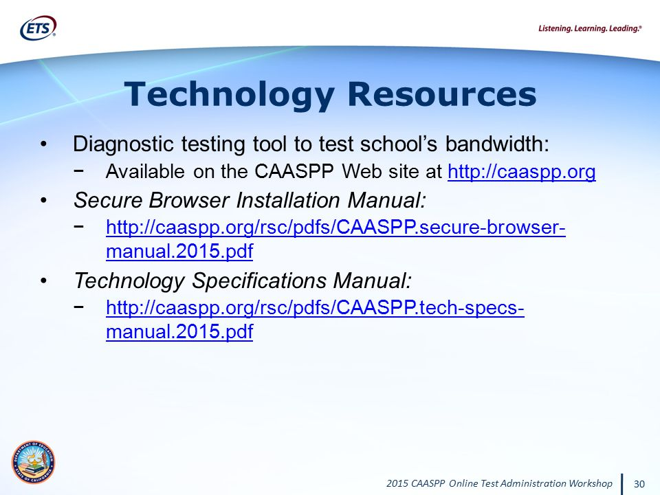 Technology Resources Diagnostic testing tool to test school's bandwidth: Available on the CAASPP Web site at http://caaspp.org.