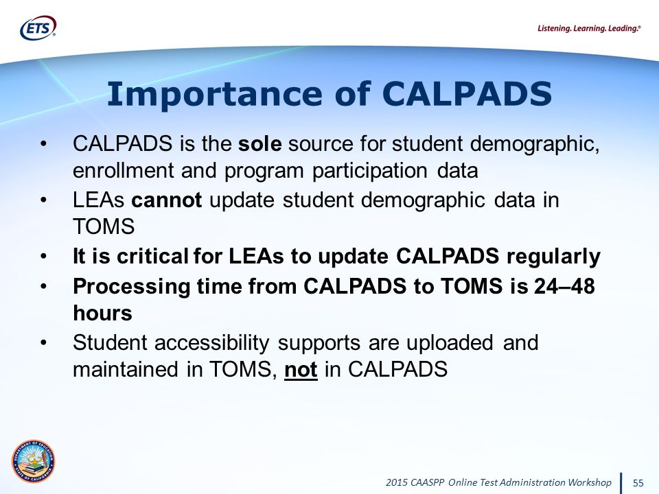 Importance of CALPADS CALPADS is the sole source for student demographic, enrollment and program participation data.