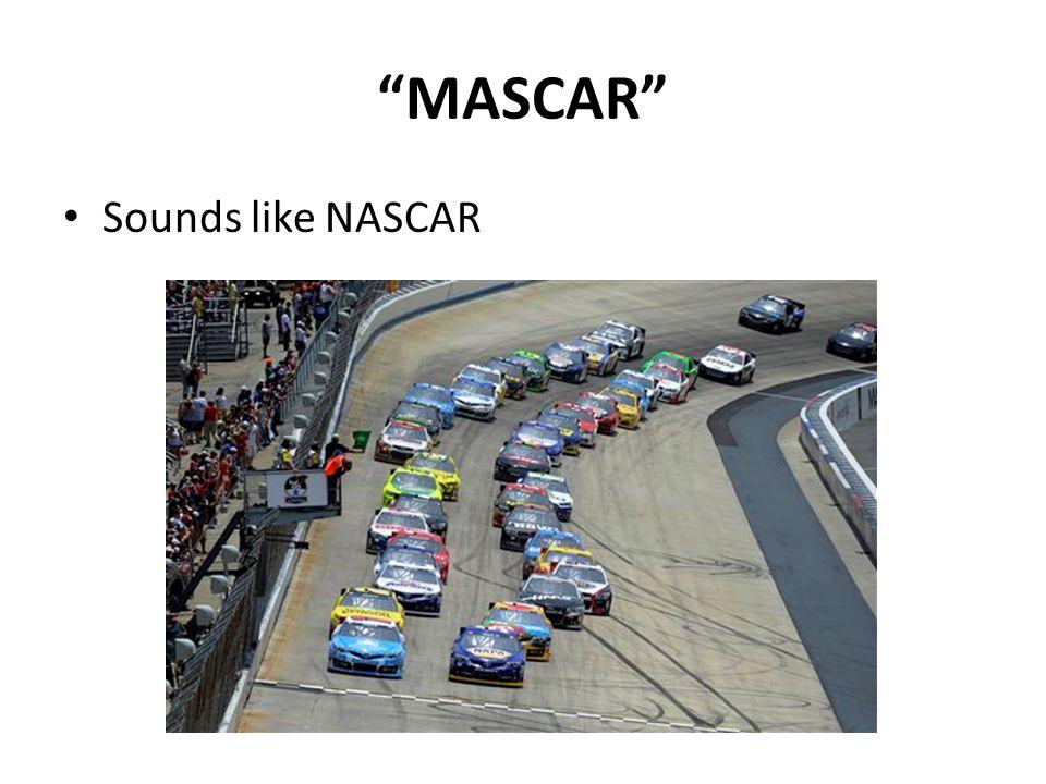 MASCAR Sounds like NASCAR