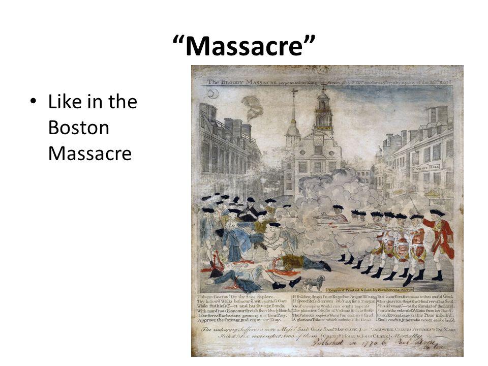 Massacre Like in the Boston Massacre