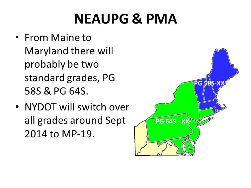 NEAUPG & PMA From Maine to Maryland there will probably be two standard grades, PG 58S & PG 64S.