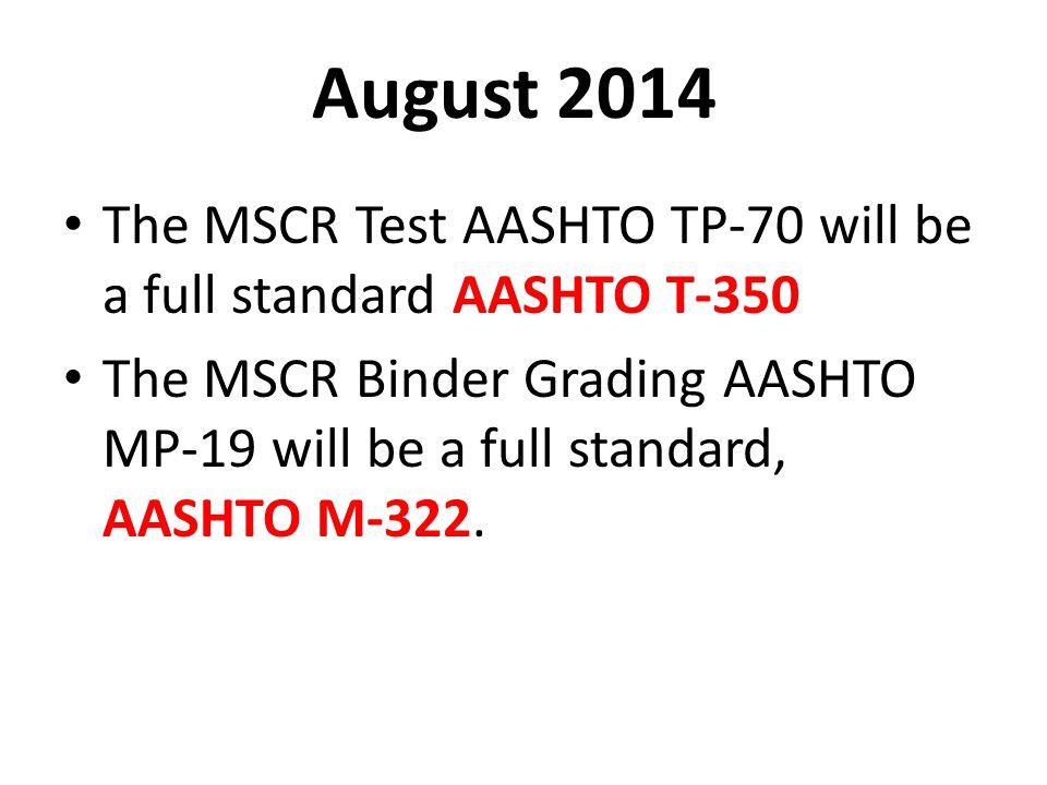 August 2014 The MSCR Test AASHTO TP-70 will be a full standard AASHTO T-350.