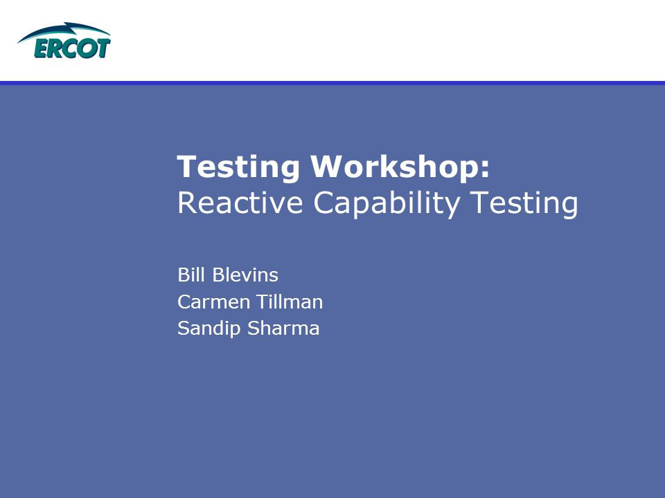Testing Workshop: Reactive Capability Testing